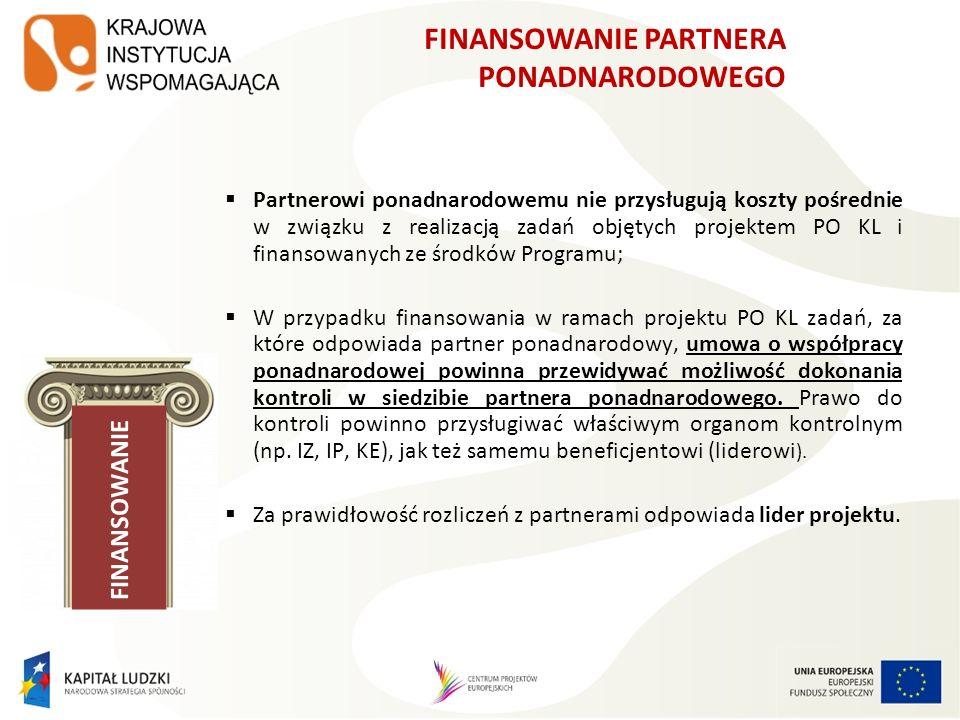 FINANSOWANIE PARTNERA PONADNARODOWEGO Partnerowi ponadnarodowemu nie przysługują koszty pośrednie w związku z realizacją zadań objętych projektem PO K