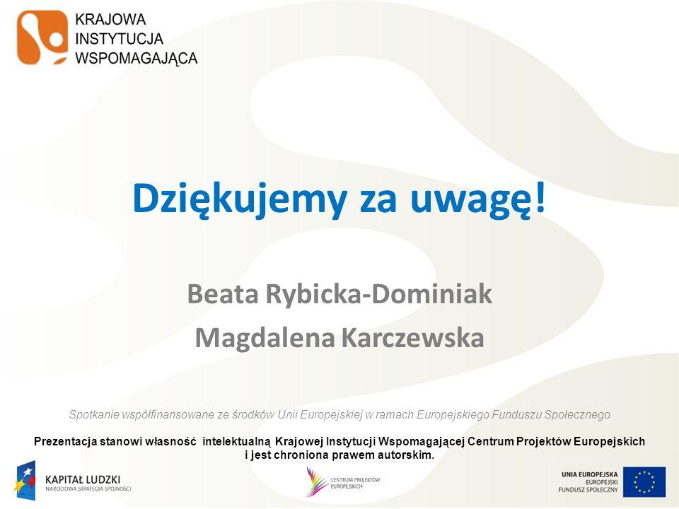 Dziękujemy za uwagę! Beata Rybicka-Dominiak Magdalena Karczewska Spotkanie współfinansowane ze środków Unii Europejskiej w ramach Europejskiego Fundus