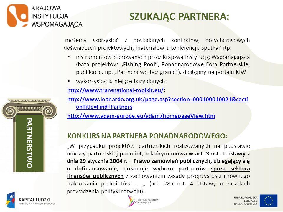 BAZA PROJEKTÓW FISHING POOL Baza projektów, dla których poszukiwani są partnerzy ponadnarodowi z innych krajów oraz z Polski; źródło kontaktów dla polskich projektodawców zainteresowanych realizacją PWP w ramach PO KL Baza opracowana i administrowana jest przez KIW (http://www.kiw- pokl.org.pl/pl/fp-opis )http://www.kiw- pokl.org.pl/pl/fp-opis Opisy projektów w formie fiszek projektowych (istniejące projekty lub pomysły projektowe) Podział tematyczny bazy : Adaptability (Adaptacyjność), Education (Edukacja), Employment & Social Integration (Zatrudnienie i integracja społeczna), Good Governance (Dobre rządzenie) Zgłoszenie poprzez wypełnienie fiszki i przesłanie do KIW Wolny dostęp i możliwość przeglądania fiszek bez rejestracji (uwaga.