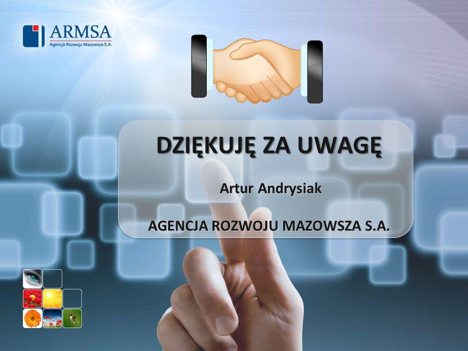 DZIĘKUJĘ ZA UWAGĘ Artur Andrysiak AGENCJA ROZWOJU MAZOWSZA S.A. DZIĘKUJĘ ZA UWAGĘ Artur Andrysiak AGENCJA ROZWOJU MAZOWSZA S.A.