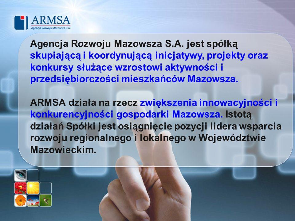 Agencja Rozwoju Mazowsza S.A. jest spółką skupiającą i koordynującą inicjatywy, projekty oraz konkursy służące wzrostowi aktywności i przedsiębiorczoś