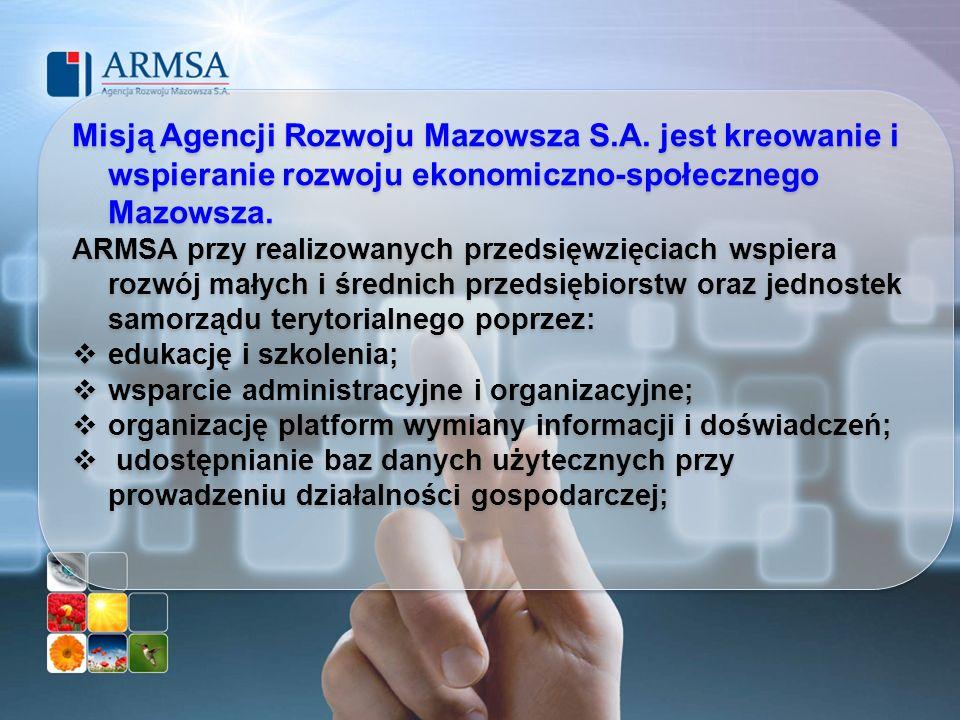 Misją Agencji Rozwoju Mazowsza S.A. jest kreowanie i wspieranie rozwoju ekonomiczno-społecznego Mazowsza. ARMSA przy realizowanych przedsięwzięciach w