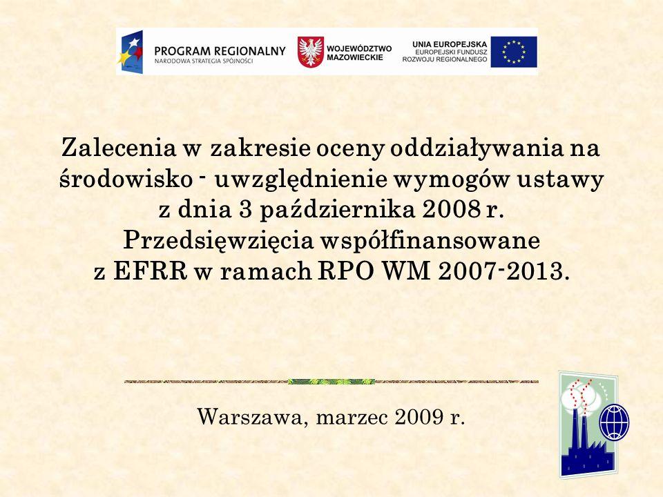 Zalecenia w zakresie oceny oddziaływania na środowisko - uwzględnienie wymogów ustawy z dnia 3 października 2008 r. Przedsięwzięcia współfinansowane z