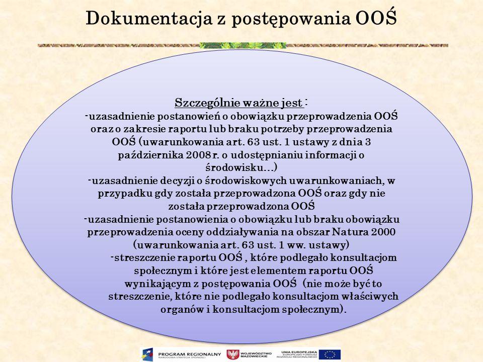 Dokumentacja z postępowania OOŚ Szczególnie ważne jest : -uzasadnienie postanowień o obowiązku przeprowadzenia OOŚ oraz o zakresie raportu lub braku p