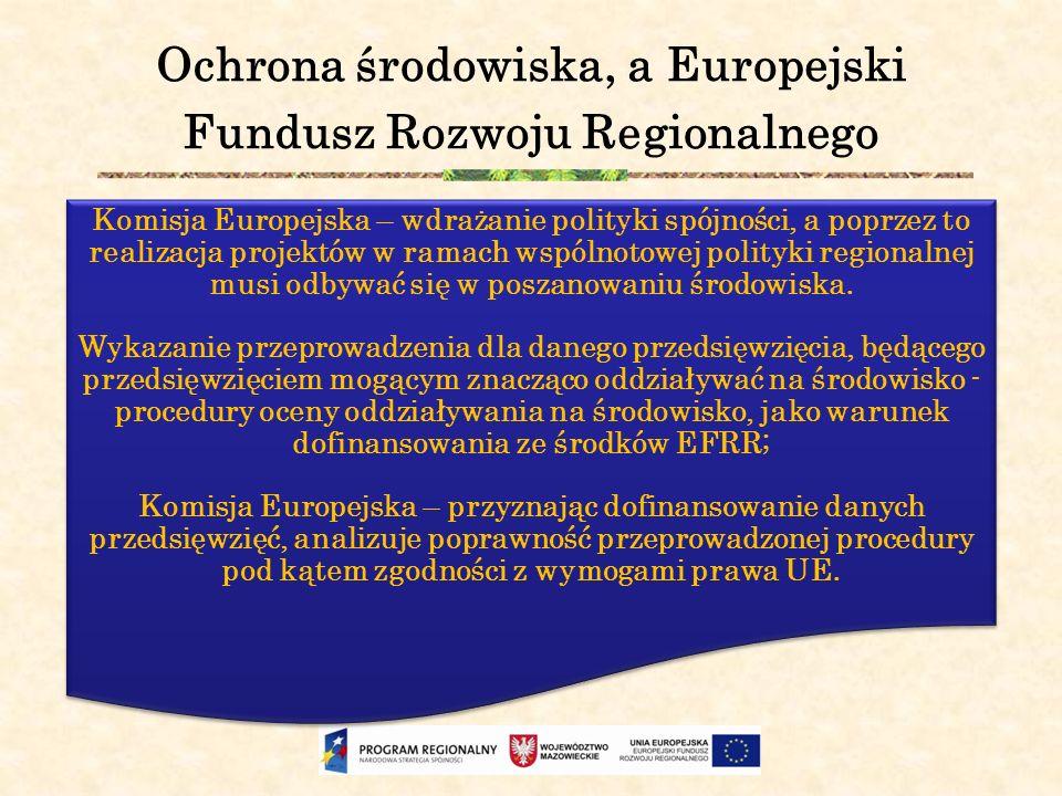 Ochrona środowiska, a Europejski Fundusz Rozwoju Regionalnego Komisja Europejska – wdrażanie polityki spójności, a poprzez to realizacja projektów w r