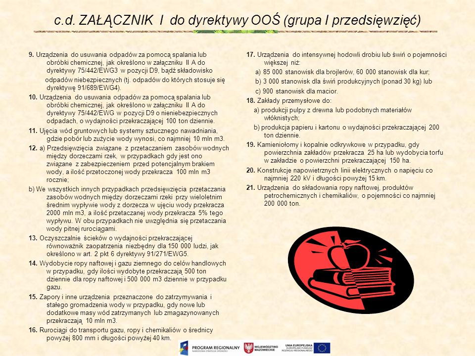 c.d. ZAŁĄCZNIK I do dyrektywy OOŚ (grupa I przedsięwzięć) 9. Urządzenia do usuwania odpadów za pomocą spalania lub obróbki chemicznej, jak określono w