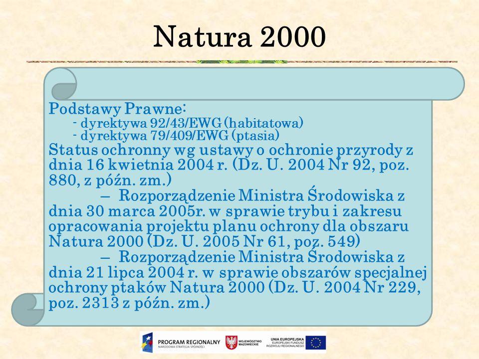 Natura 2000 Podstawy Prawne: - dyrektywa 92/43/EWG (habitatowa) - dyrektywa 79/409/EWG (ptasia) Status ochronny wg ustawy o ochronie przyrody z dnia 1