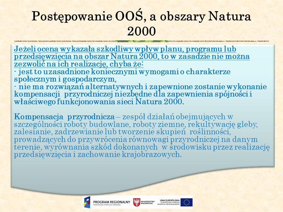 Postępowanie OOŚ, a obszary Natura 2000 Jeżeli ocena wykazała szkodliwy wpływ planu, programu lub przedsięwzięcia na obszar Natura 2000, to w zasadzie
