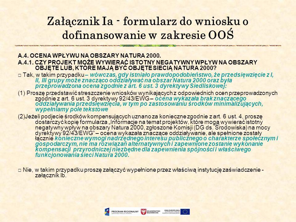 Załącznik Ia - formularz do wniosku o dofinansowanie w zakresie OOŚ A.4. OCENA WPŁYWU NA OBSZARY NATURA 2000. A.4.1. CZY PROJEKT MOŻE WYWIERAĆ ISTOTNY