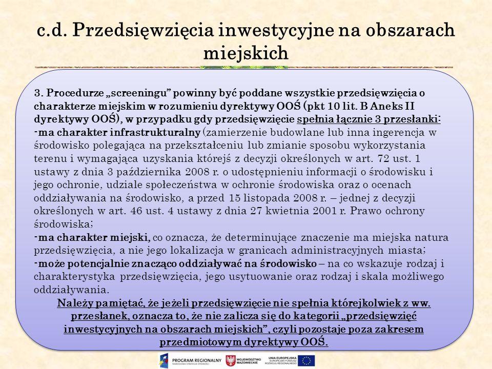 c.d. Przedsięwzięcia inwestycyjne na obszarach miejskich 3. Procedurze screeningu powinny być poddane wszystkie przedsięwzięcia o charakterze miejskim