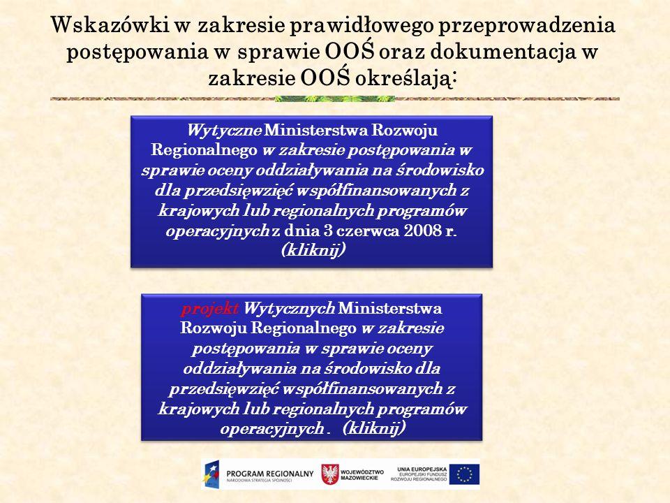 Wskazówki w zakresie prawidłowego przeprowadzenia postępowania w sprawie OOŚ oraz dokumentacja w zakresie OOŚ określają: Wytyczne Ministerstwa Rozwoju