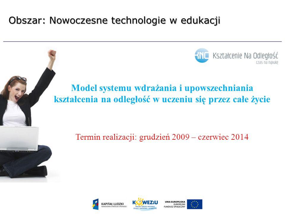 Model systemu wdrażania i upowszechniania kształcenia na odległość w uczeniu się przez całe życie Termin realizacji: grudzień 2009 – czerwiec 2014 Obs