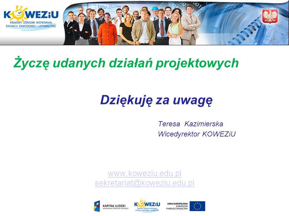 www.koweziu.edu.pl sekretariat@koweziu.edu.pl Życzę udanych działań projektowych Dziękuję za uwagę Teresa Kazimierska Wicedyrektor KOWEZiU