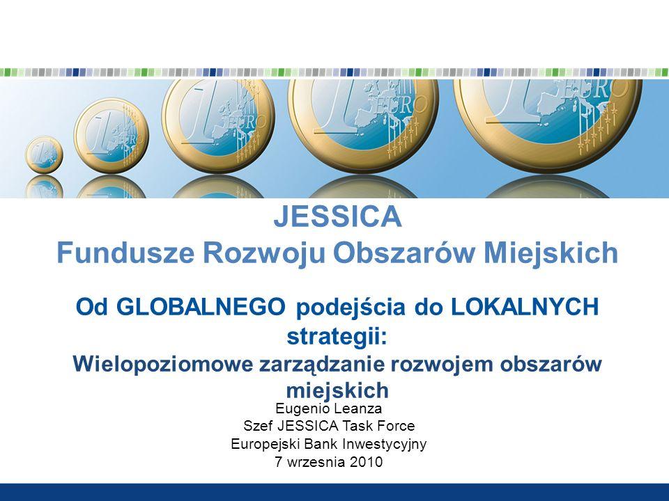 JESSICA Fundusze Rozwoju Obszarów Miejskich Od GLOBALNEGO podejścia do LOKALNYCH strategii: Wielopoziomowe zarządzanie rozwojem obszarów miejskich Eug