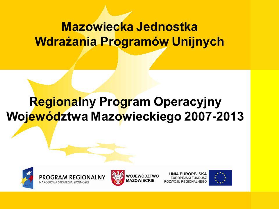 1 Mazowiecka Jednostka Wdrażania Programów Unijnych Regionalny Program Operacyjny Województwa Mazowieckiego 2007-2013