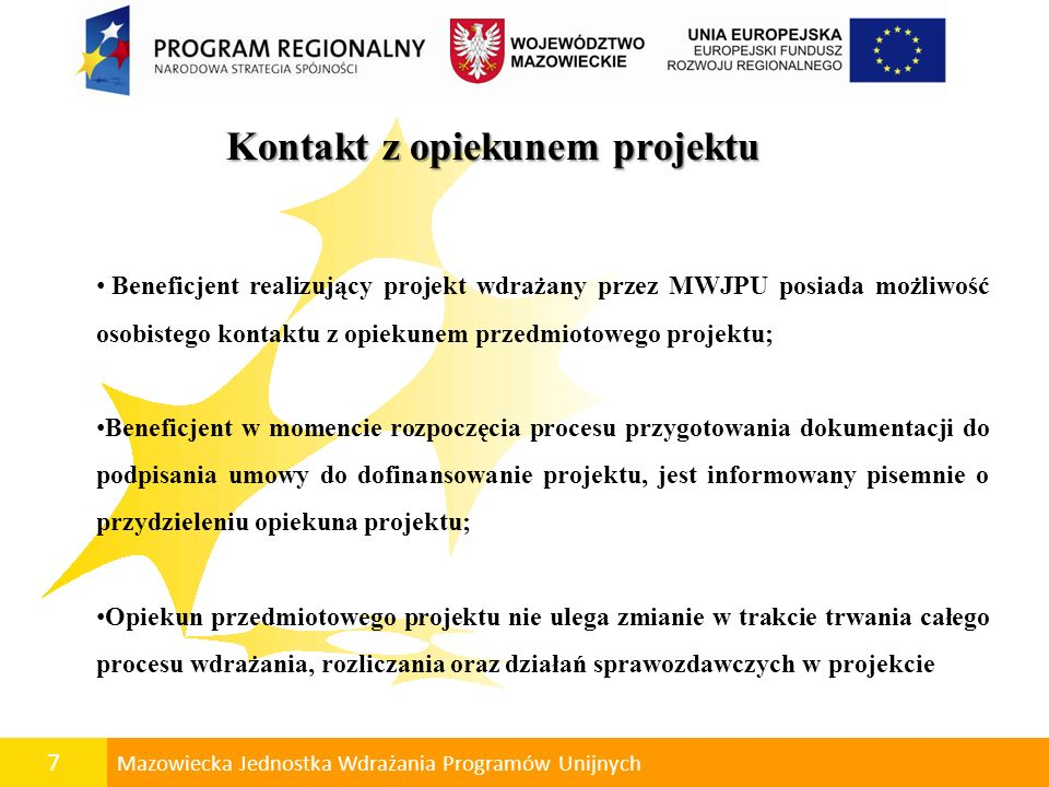 8 Mazowiecka Jednostka Wdrażania Programów Unijnych Określenie kompetencji opiekuna projektu Określenie kompetencji opiekuna projektu Zakres kompetencji opiekuna projektu uregulowany jest za pomocą zakresu czynności pracownika MWJPU.
