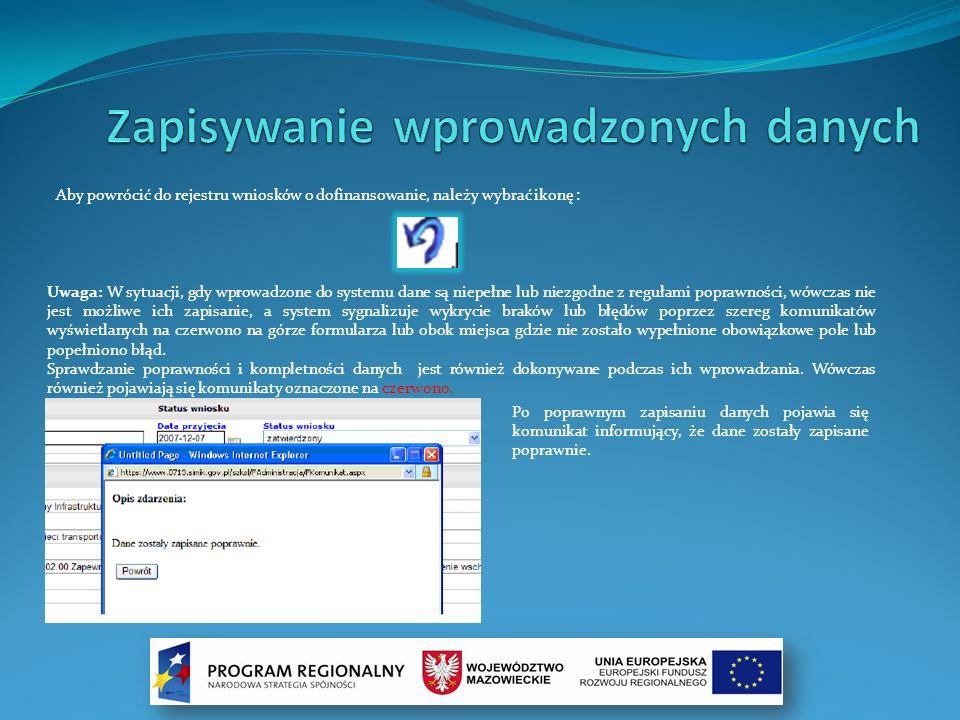 Aby powrócić do rejestru wniosków o dofinansowanie, należy wybrać ikonę : Uwaga: W sytuacji, gdy wprowadzone do systemu dane są niepełne lub niezgodne