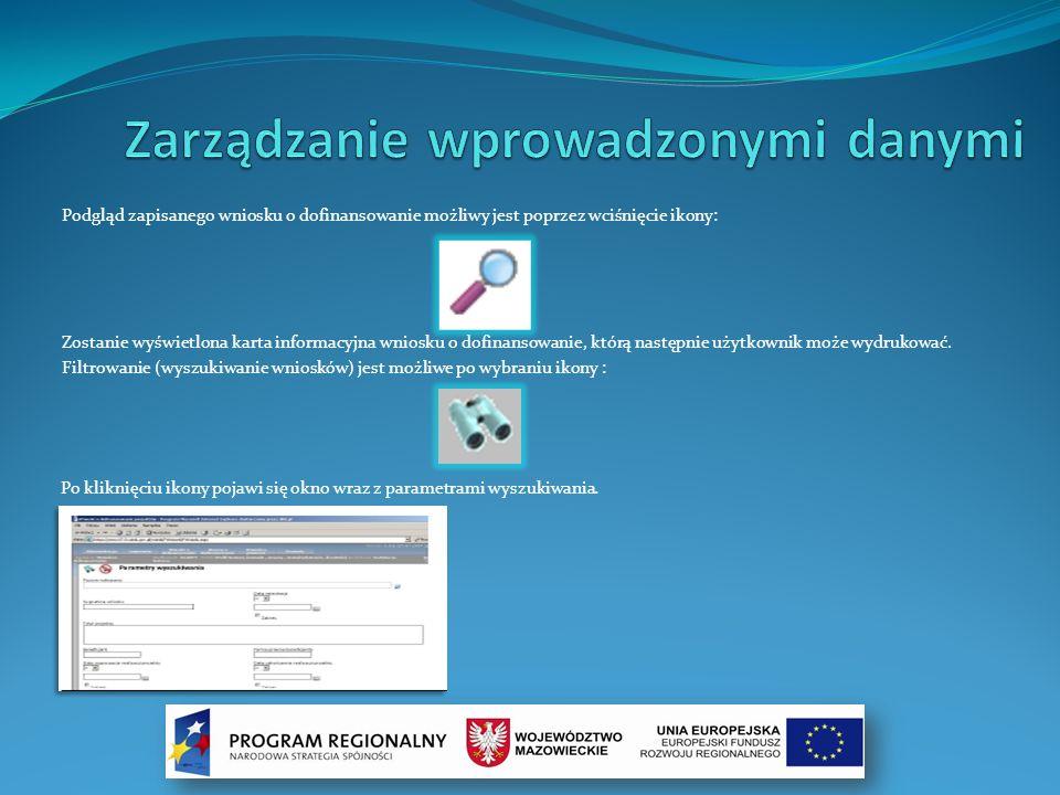 Podgląd zapisanego wniosku o dofinansowanie możliwy jest poprzez wciśnięcie ikony: Zostanie wyświetlona karta informacyjna wniosku o dofinansowanie, k