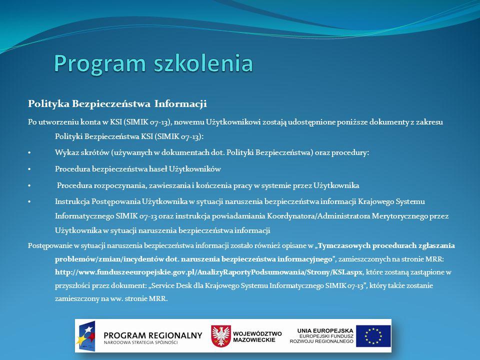 Polityka Bezpieczeństwa Informacji Po utworzeniu konta w KSI (SIMIK 07-13), nowemu Użytkownikowi zostają udostępnione poniższe dokumenty z zakresu Pol