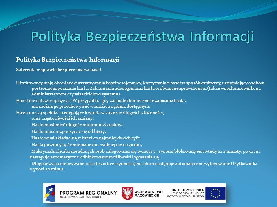 Polityka Bezpieczeństwa Informacji Zalecenia w sprawie bezpieczeństwa haseł Użytkownicy mają obowiązek utrzymywania haseł w tajemnicy, korzystania z h