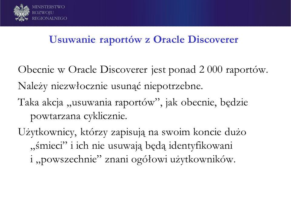 Usuwanie raportów z Oracle Discoverer Obecnie w Oracle Discoverer jest ponad 2 000 raportów. Należy niezwłocznie usunąć niepotrzebne. Taka akcja usuwa