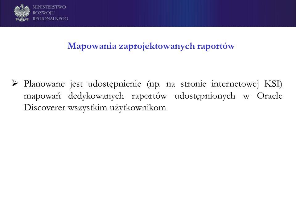 Mapowania zaprojektowanych raportów Planowane jest udostępnienie (np. na stronie internetowej KSI) mapowań dedykowanych raportów udostępnionych w Orac