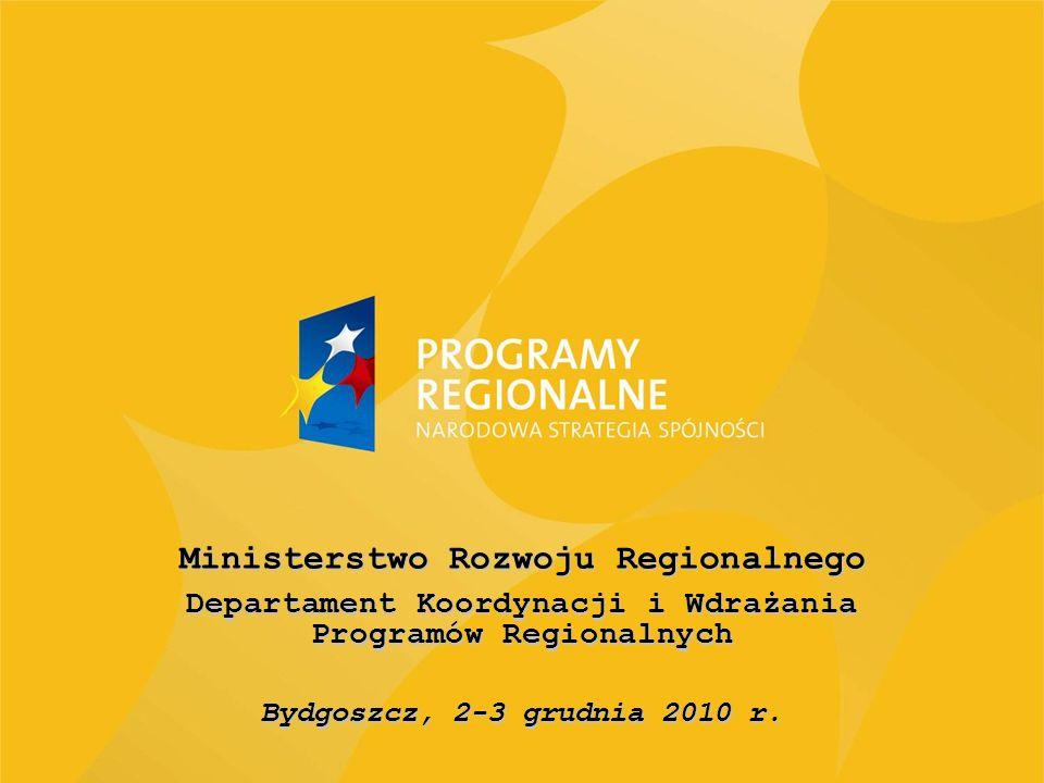 Ministerstwo Rozwoju Regionalnego Departament Koordynacji i Wdrażania Programów Regionalnych Bydgoszcz, 2-3 grudnia 2010 r.