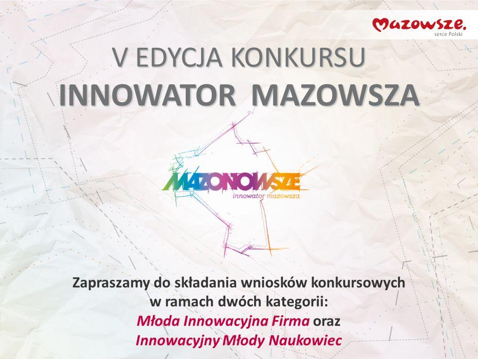 Zapraszamy do składania wniosków konkursowych w ramach dwóch kategorii: Młoda Innowacyjna Firma oraz Innowacyjny Młody Naukowiec V EDYCJA KONKURSU INNOWATOR MAZOWSZA