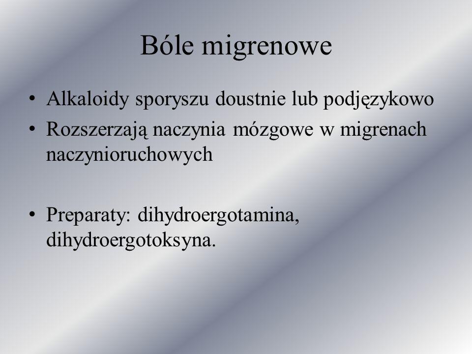 Bóle migrenowe Alkaloidy sporyszu doustnie lub podjęzykowo Rozszerzają naczynia mózgowe w migrenach naczynioruchowych Preparaty: dihydroergotamina, di