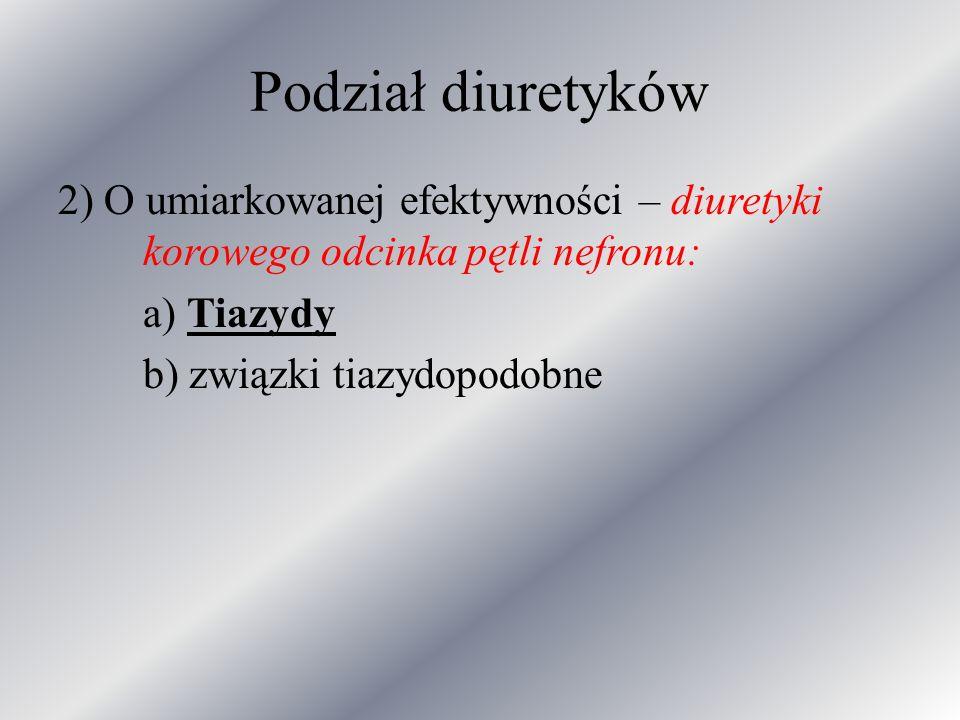 Podział diuretyków 2) O umiarkowanej efektywności – diuretyki korowego odcinka pętli nefronu: a) Tiazydy b) związki tiazydopodobne