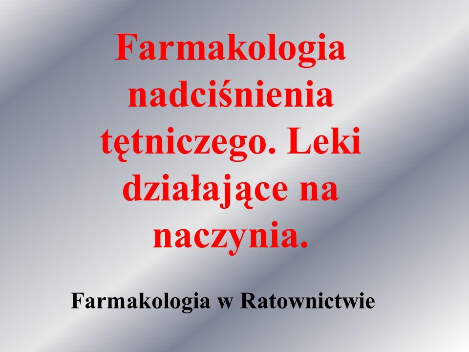 Farmakologia w Ratownictwie Farmakologia nadciśnienia tętniczego. Leki działające na naczynia.