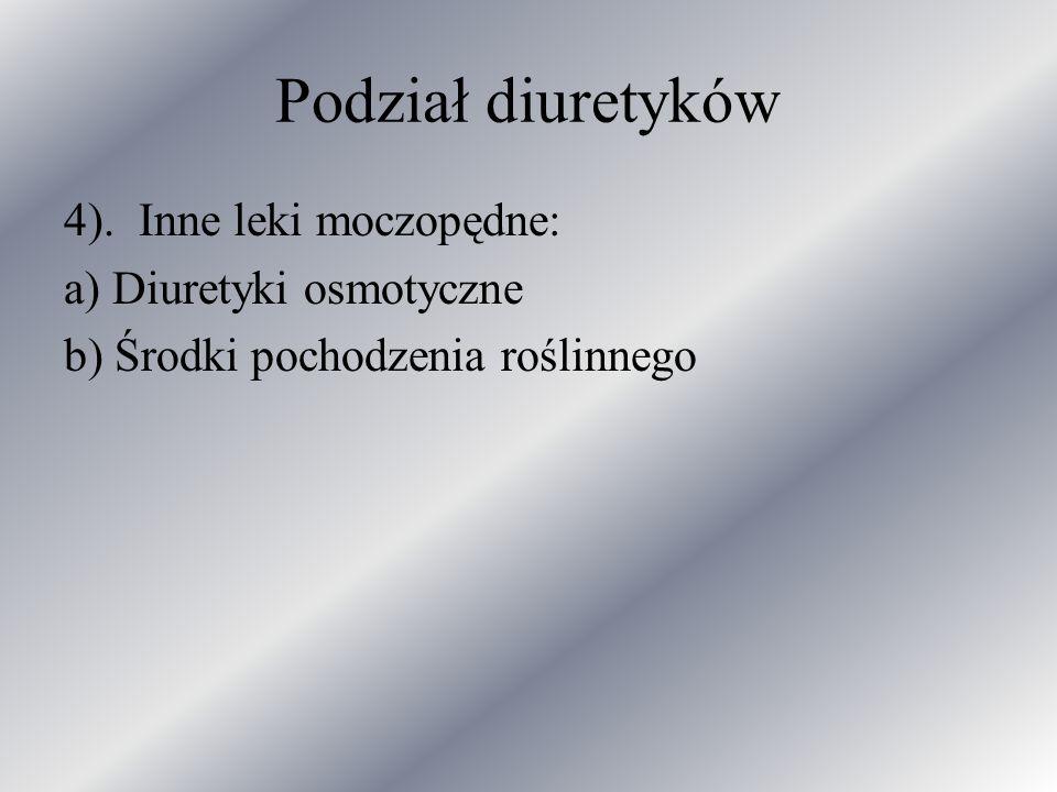 Podział diuretyków 4). Inne leki moczopędne: a) Diuretyki osmotyczne b) Środki pochodzenia roślinnego