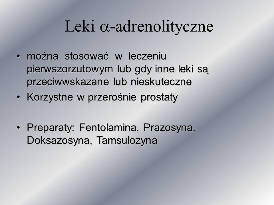 Leki -adrenolityczne można stosować w leczeniu pierwszorzutowym lub gdy inne leki są przeciwwskazane lub nieskutecznemożna stosować w leczeniu pierwsz
