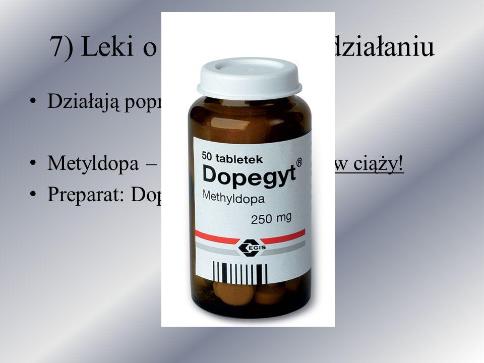 7) Leki o ośrodkowym działaniu Działają poprzez wpływ na OUN Metyldopa – lek na nadciśnienie w ciąży! Preparat: Dopegyt
