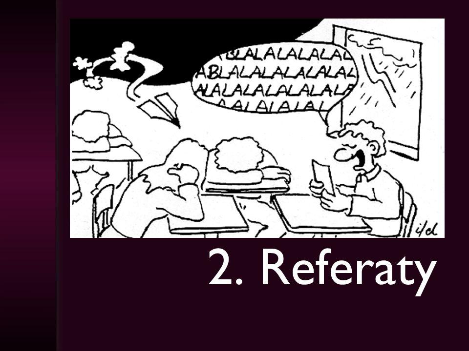 2.1 Wymagania dotyczące wygłaszania referatu 1.Temat referatu 2.Plan prezentacji 3.Prezentacja 4.Podsumowanie i wnioski Oprócz treści wygłoszonej oceniane będzie: 1.zachowanie podczas wygłaszania referatu (kultura osobista, np.