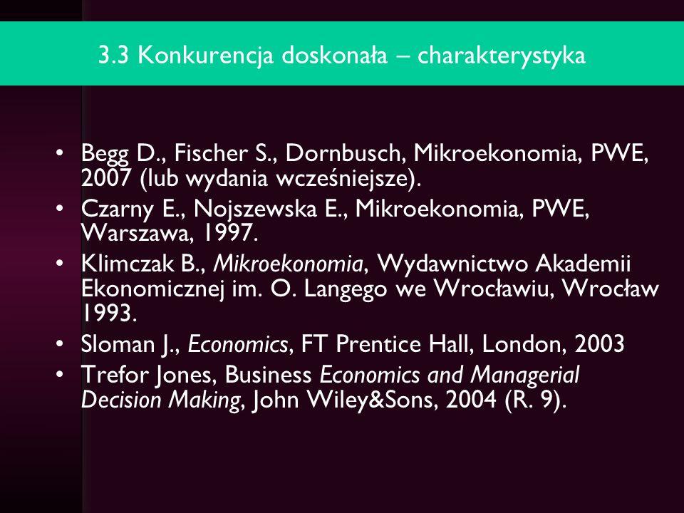 3.4 Monopol – charakterystyka Begg D., Fischer S., Dornbusch, Mikroekonomia, PWE, 2007 (lub wydania wcześniejsze).