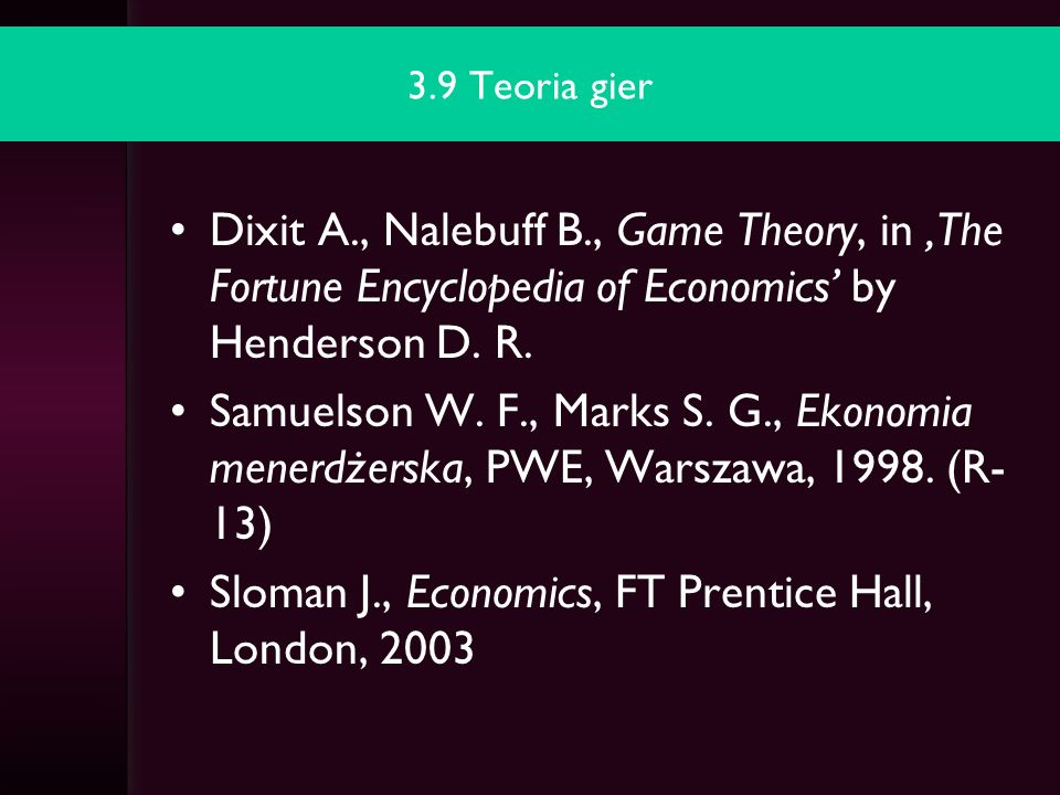 3.9 Teoria gier Dixit A., Nalebuff B., Game Theory, in The Fortune Encyclopedia of Economics by Henderson D. R. Samuelson W. F., Marks S. G., Ekonomia