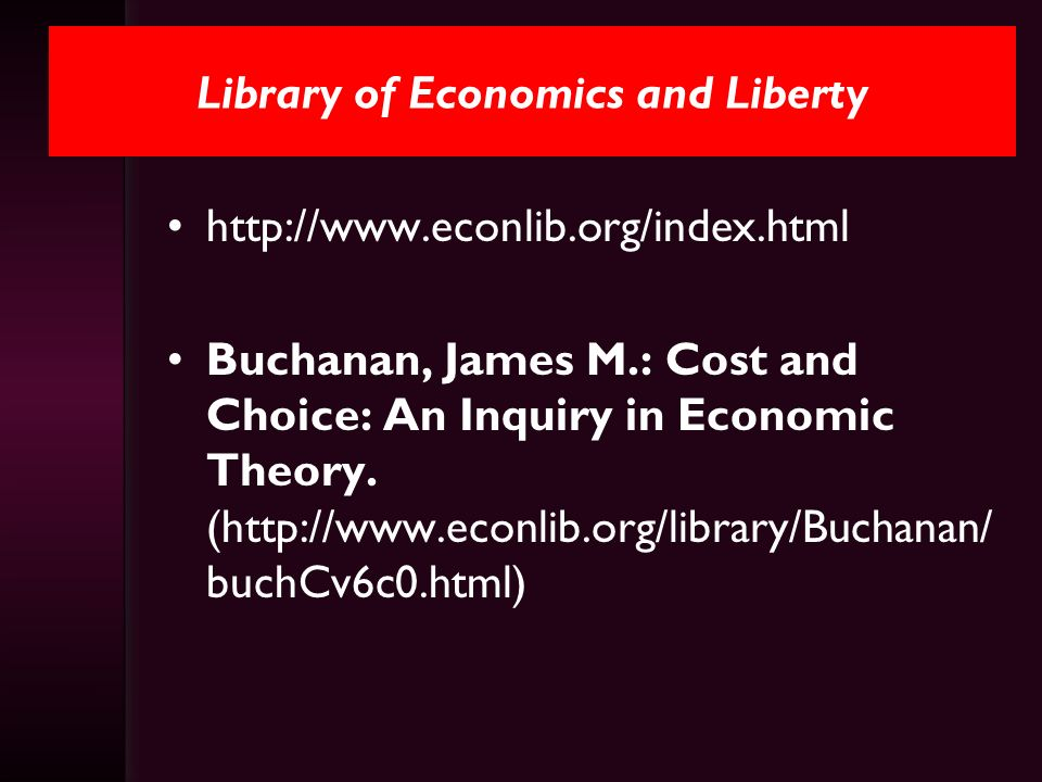 Library of Economics and Liberty http://www.econlib.org/index.html Buchanan, James M.: Cost and Choice: An Inquiry in Economic Theory. (http://www.eco