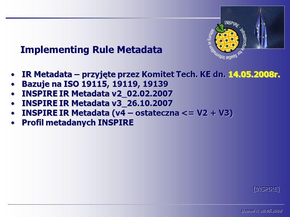 [INSPIRE] IR Metadata – przyjęte przez Komitet Tech. KE dn. 14.05.2008r.IR Metadata – przyjęte przez Komitet Tech. KE dn. 14.05.2008r. Bazuje na ISO 1