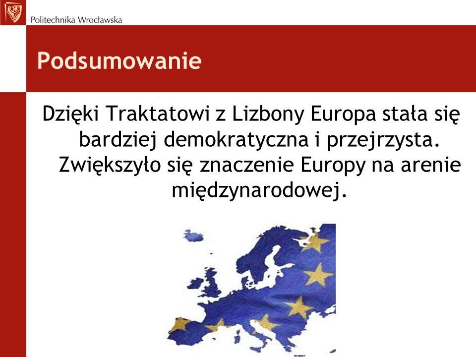 Podsumowanie Dzięki Traktatowi z Lizbony Europa stała się bardziej demokratyczna i przejrzysta. Zwiększyło się znaczenie Europy na arenie międzynarodo