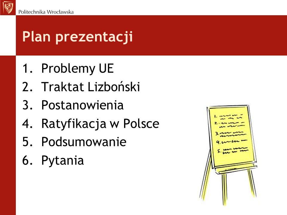 Plan prezentacji 1.Problemy UE 2.Traktat Lizboński 3.Postanowienia 4.Ratyfikacja w Polsce 5.Podsumowanie 6.Pytania