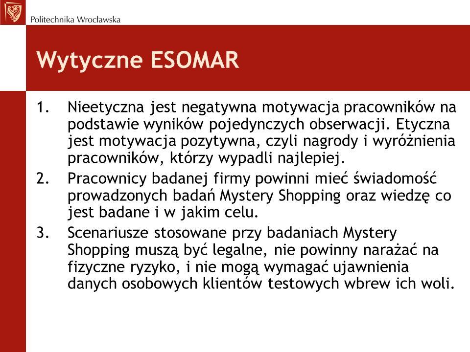 Wytyczne ESOMAR 1.Nieetyczna jest negatywna motywacja pracowników na podstawie wyników pojedynczych obserwacji. Etyczna jest motywacja pozytywna, czyl