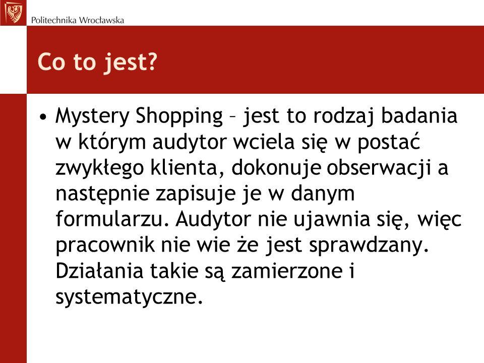 Co to jest? Mystery Shopping – jest to rodzaj badania w którym audytor wciela się w postać zwykłego klienta, dokonuje obserwacji a następnie zapisuje