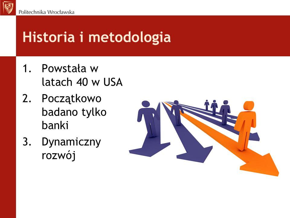 Historia i metodologia 1.Powstała w latach 40 w USA 2.Początkowo badano tylko banki 3.Dynamiczny rozwój