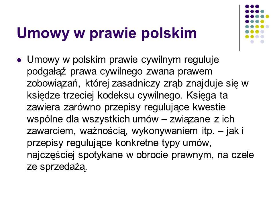 Umowy w prawie polskim Umowy w polskim prawie cywilnym reguluje podgałąź prawa cywilnego zwana prawem zobowiązań, której zasadniczy zrąb znajduje się
