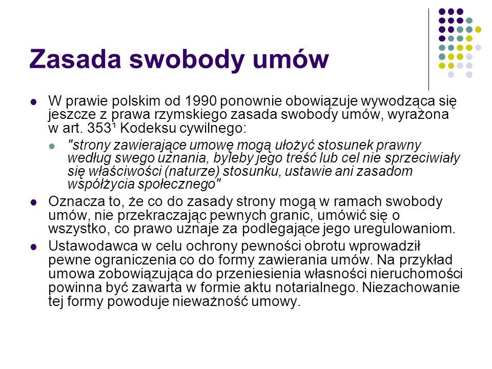 Zasada swobody umów W prawie polskim od 1990 ponownie obowiązuje wywodząca się jeszcze z prawa rzymskiego zasada swobody umów, wyrażona w art. 353¹ Ko