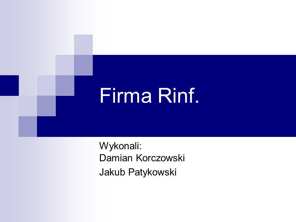 Firma Rinf. Wykonali: Damian Korczowski Jakub Patykowski