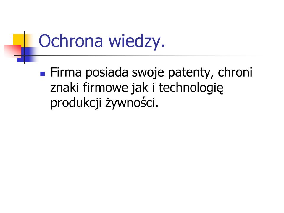Ochrona wiedzy. Firma posiada swoje patenty, chroni znaki firmowe jak i technologię produkcji żywności.