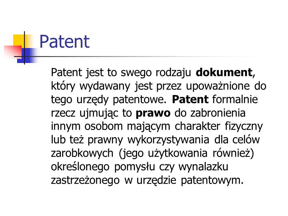 Patent Patent jest to swego rodzaju dokument, który wydawany jest przez upoważnione do tego urzędy patentowe. Patent formalnie rzecz ujmując to prawo