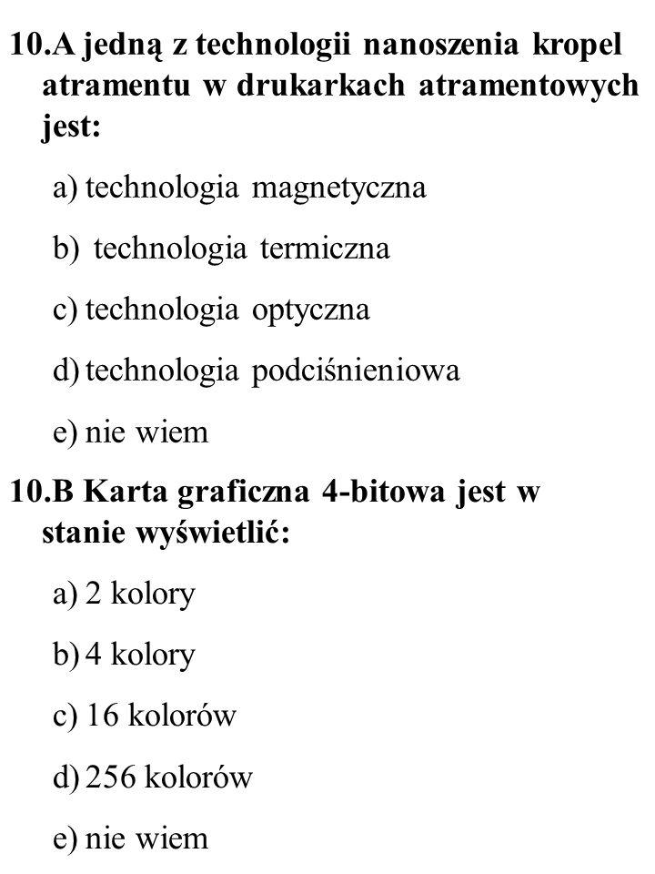 10.A jedną z technologii nanoszenia kropel atramentu w drukarkach atramentowych jest: a)technologia magnetyczna b) technologia termiczna c)technologia